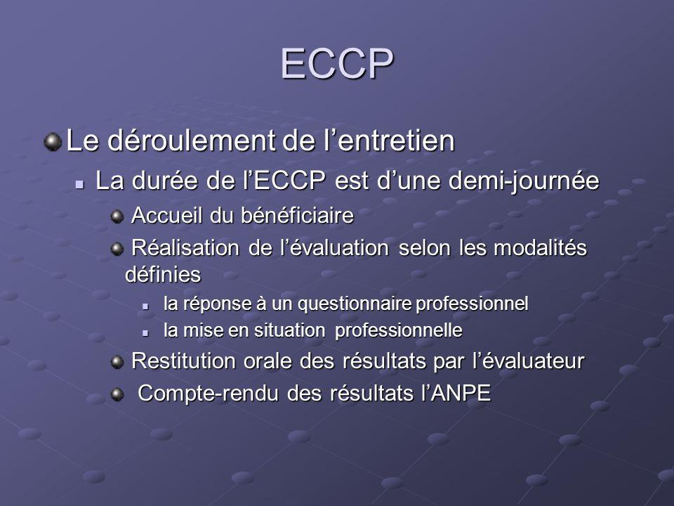 ECCP Le déroulement de lentretien La durée de lECCP est dune demi-journée La durée de lECCP est dune demi-journée Accueil du bénéficiaire Accueil du b