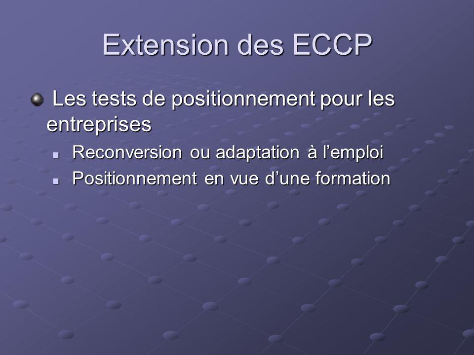Extension des ECCP Les tests de positionnement pour les entreprises Les tests de positionnement pour les entreprises Reconversion ou adaptation à lemp