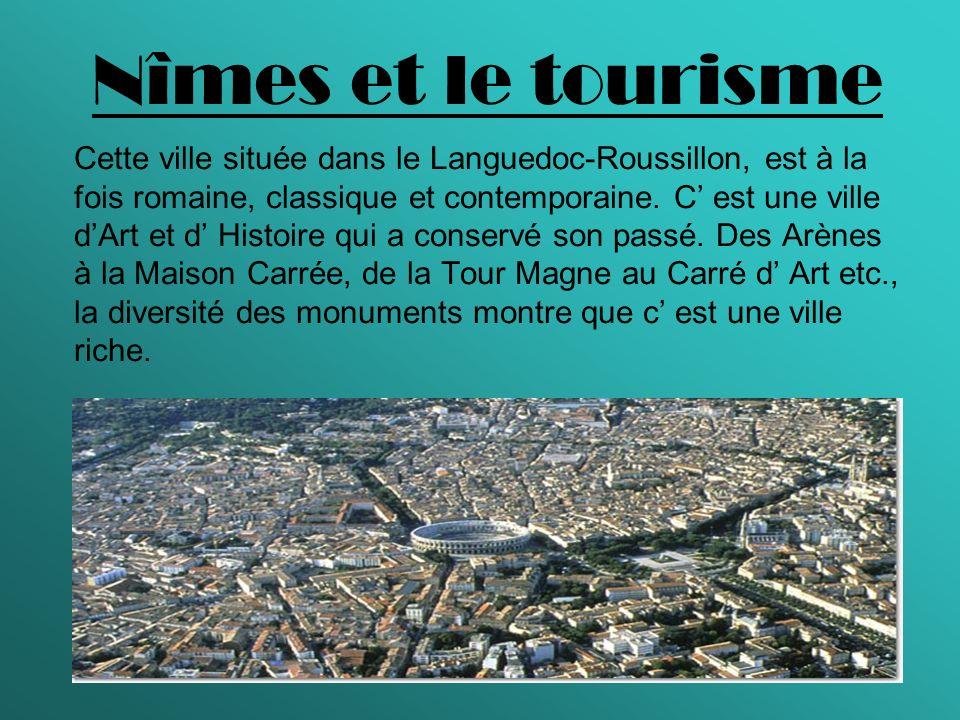 Nîmes et le tourisme Cette ville située dans le Languedoc-Roussillon, est à la fois romaine, classique et contemporaine. C est une ville dArt et d His