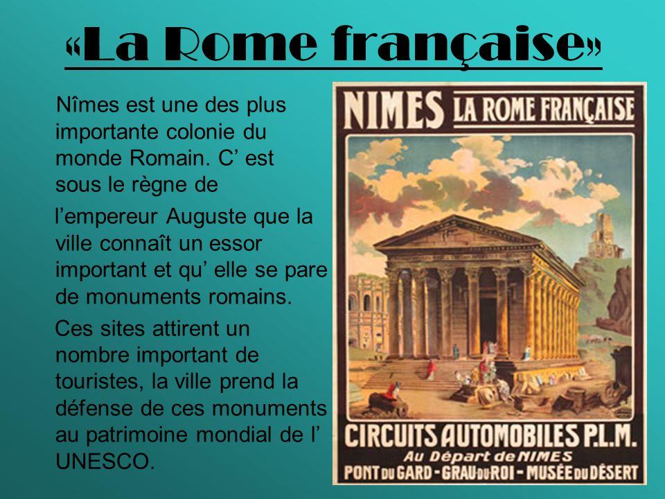 «La Rome française» Nîmes est une des plus importante colonie du monde Romain. C est sous le règne de lempereur Auguste que la ville connaît un essor