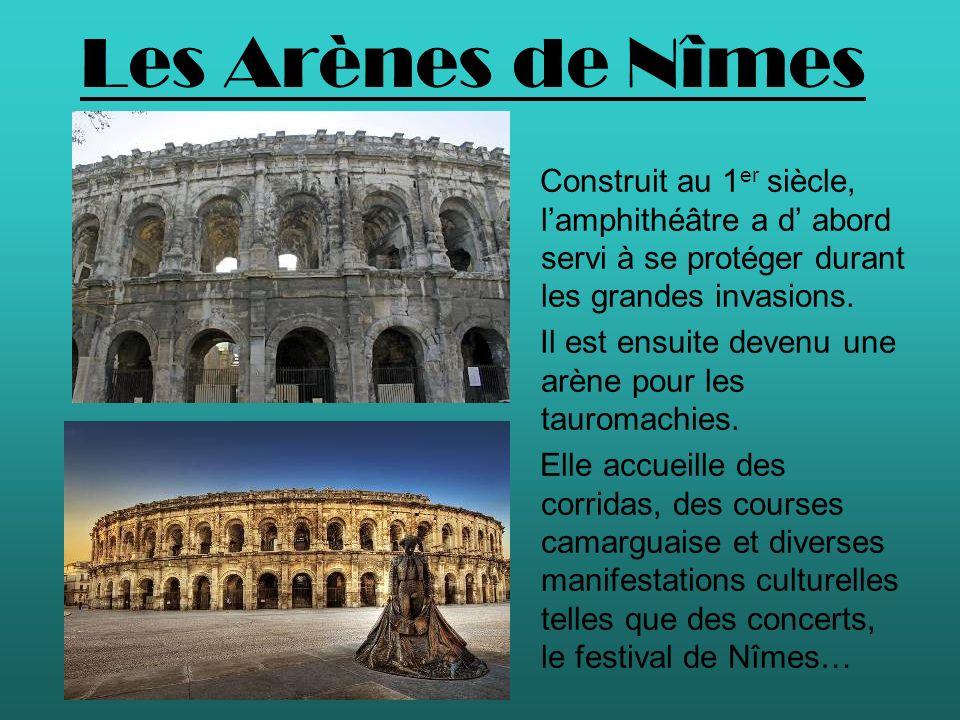 Les Arènes de Nîmes Construit au 1 er siècle, lamphithéâtre a d abord servi à se protéger durant les grandes invasions. Il est ensuite devenu une arèn