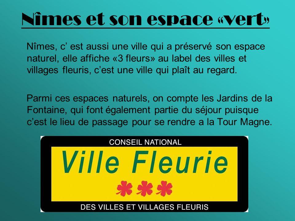 Nîmes et son espace «vert» Nîmes, c est aussi une ville qui a préservé son espace naturel, elle affiche «3 fleurs» au label des villes et villages fle