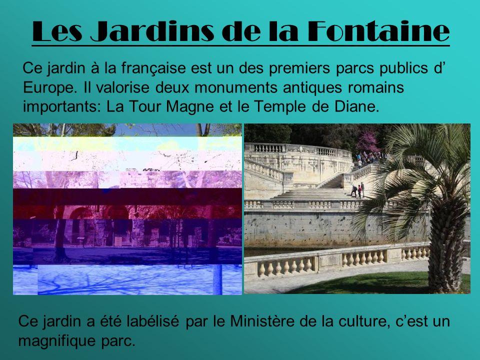 Les Jardins de la Fontaine Ce jardin à la française est un des premiers parcs publics d Europe. Il valorise deux monuments antiques romains importants