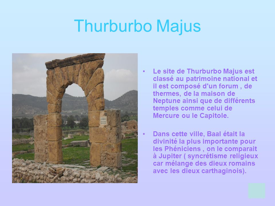 Thurburbo Majus Le site de Thurburbo Majus est classé au patrimoine national et il est composé d'un forum, de thermes, de la maison de Neptune ainsi q