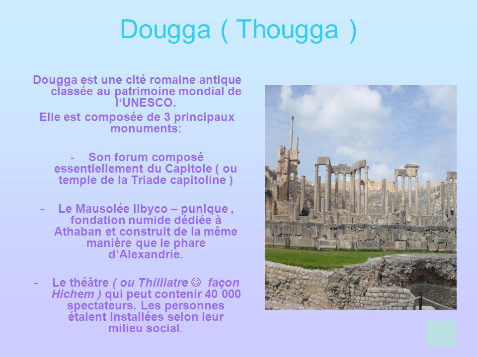 Dougga ( Thougga ) Dougga est une cité romaine antique classée au patrimoine mondial de lUNESCO. Elle est composée de 3 principaux monuments: -Son for