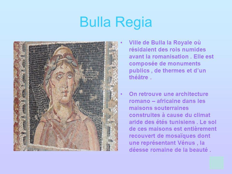 Bulla Regia Ville de Bulla la Royale où résidaient des rois numides avant la romanisation. Elle est composée de monuments publics, de thermes et dun t