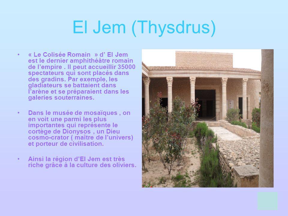 El Jem (Thysdrus) « Le Colisée Romain » d El Jem est le dernier amphithéâtre romain de lempire. Il peut accueillir 35000 spectateurs qui sont placés d
