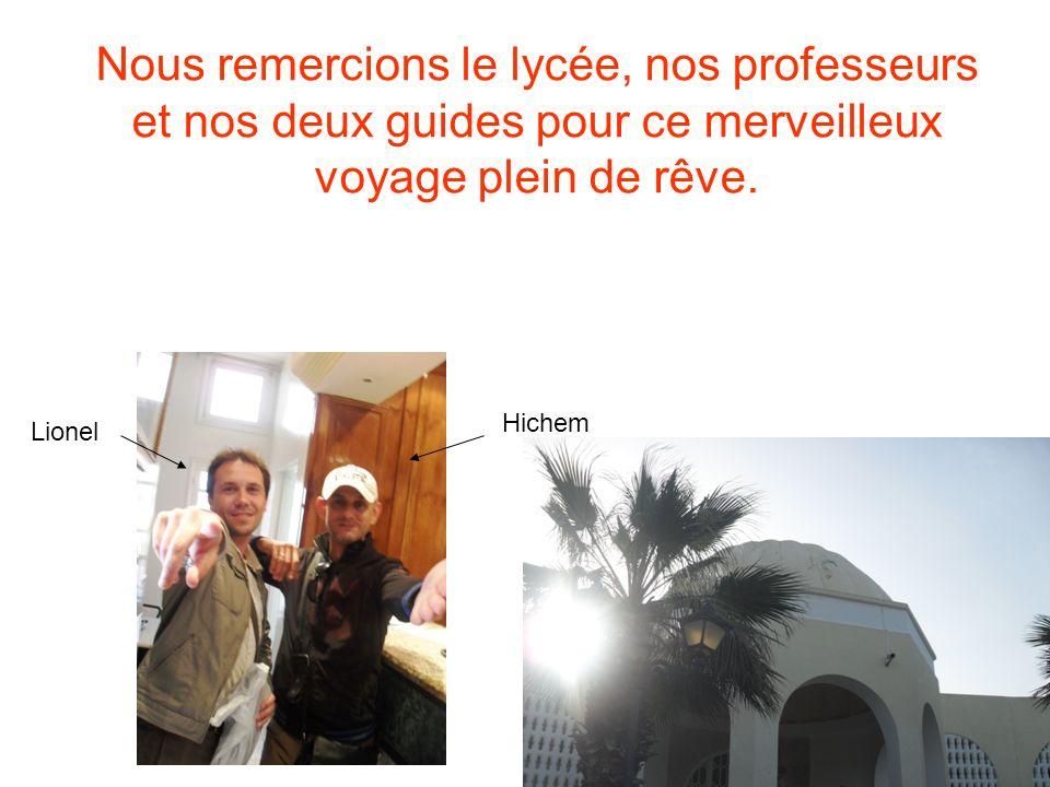 Lionel Hichem Nous remercions le lycée, nos professeurs et nos deux guides pour ce merveilleux voyage plein de rêve.