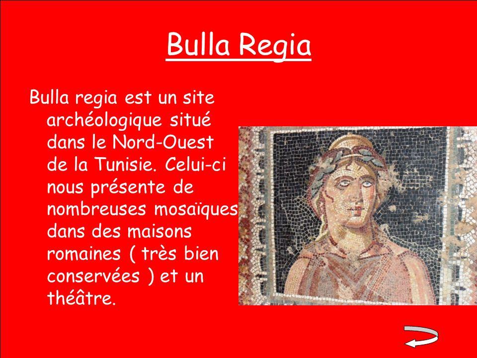 Bulla Regia Bulla regia est un site archéologique situé dans le Nord-Ouest de la Tunisie. Celui-ci nous présente de nombreuses mosaïques dans des mais