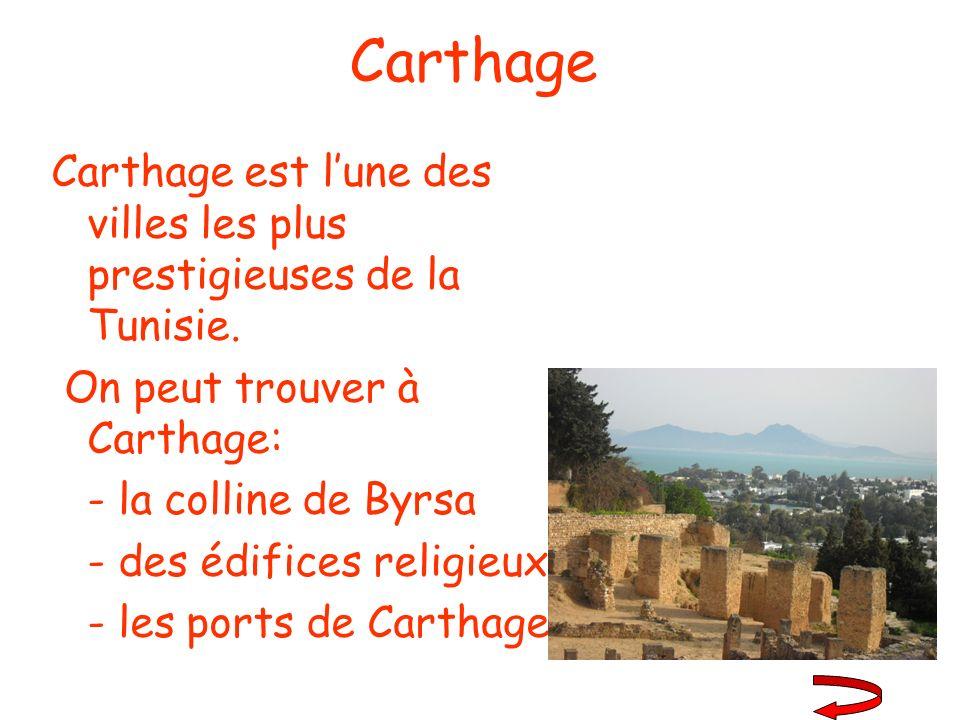 Carthage Carthage est lune des villes les plus prestigieuses de la Tunisie. On peut trouver à Carthage: - la colline de Byrsa - des édifices religieux