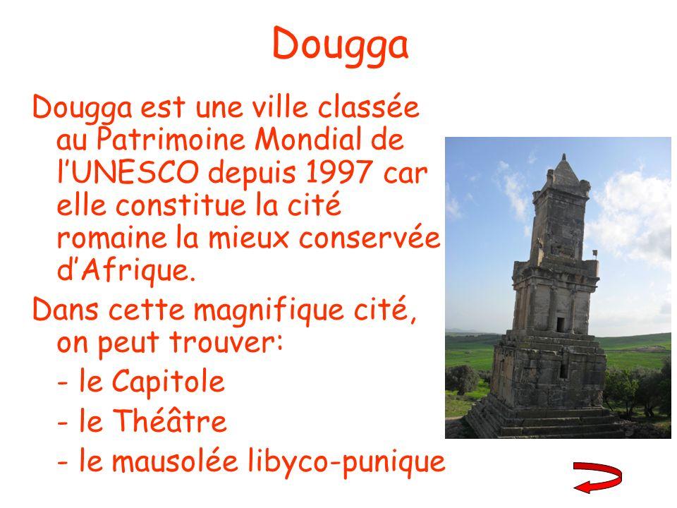 Dougga Dougga est une ville classée au Patrimoine Mondial de lUNESCO depuis 1997 car elle constitue la cité romaine la mieux conservée dAfrique. Dans