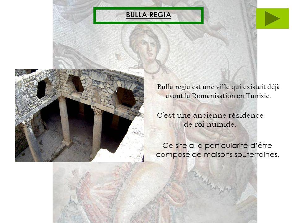 BULLA REGIA Bulla regia est une ville qui existait déjà avant la Romanisation en Tunisie. Ce site a la particularité dêtre composé de maisons souterra