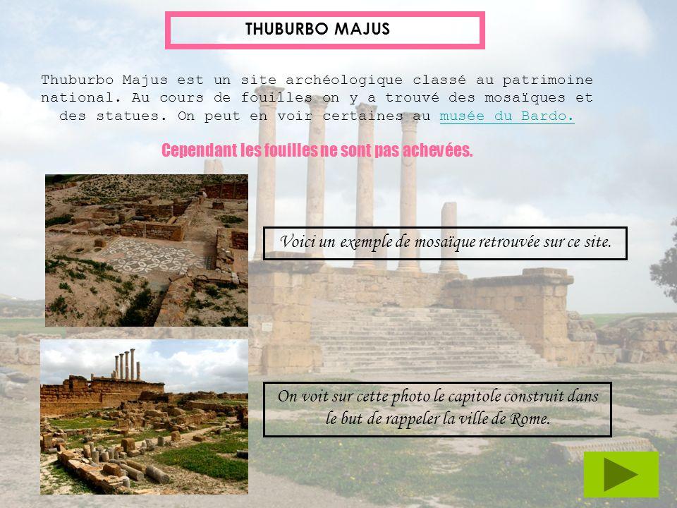 THUBURBO MAJUS Thuburbo Majus est un site archéologique classé au patrimoine national. Au cours de fouilles on y a trouvé des mosaïques et des statues