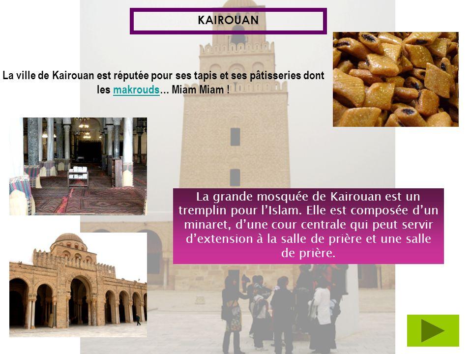 KAIROUAN La ville de Kairouan est réputée pour ses tapis et ses pâtisseries dont les makrouds… Miam Miam !makrouds La grande mosquée de Kairouan est u