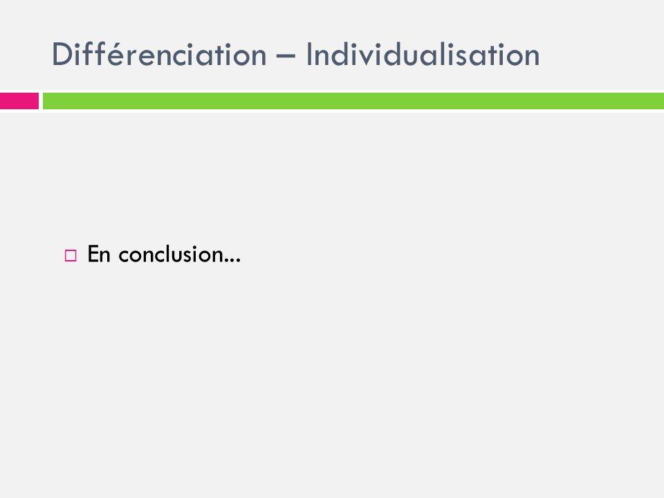 Différenciation – Individualisation En conclusion...