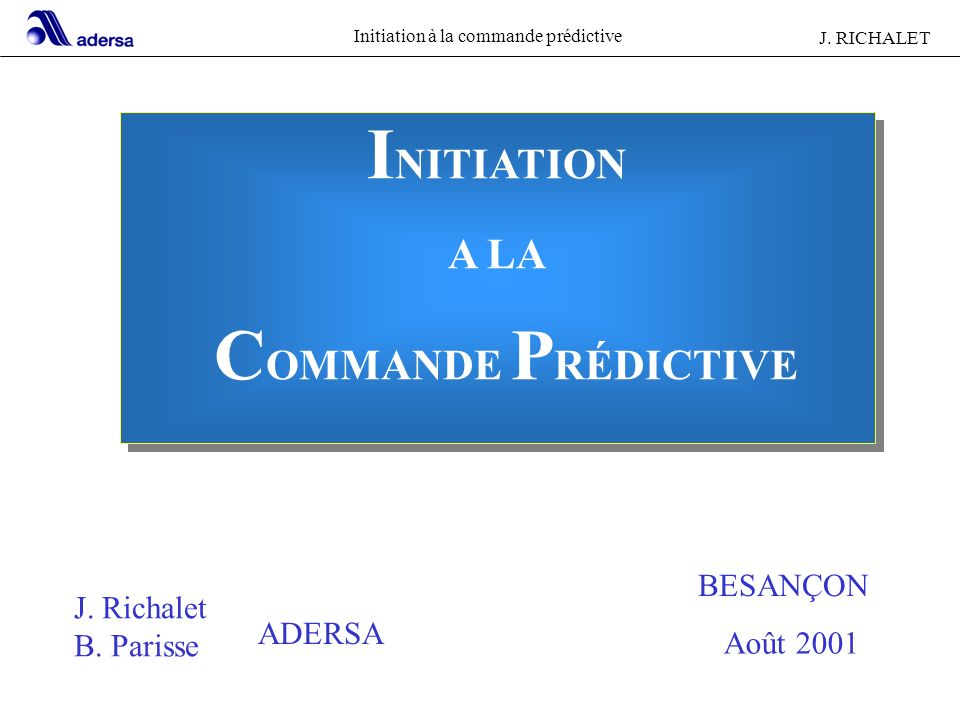Initiation à la commande prédictive J. RICHALET I NITIATION A LA C OMMANDE P RÉDICTIVE I NITIATION A LA C OMMANDE P RÉDICTIVE J. Richalet B. Parisse B