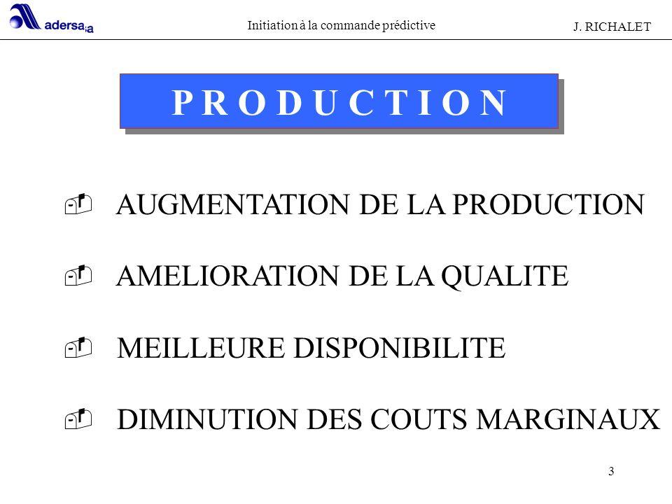 Initiation à la commande prédictive J. RICHALET 3 P R O D U C T I O N - AUGMENTATION DE LA PRODUCTION - AMELIORATION DE LA QUALITE - MEILLEURE DISPONI