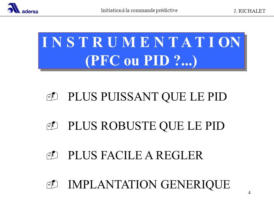 Initiation à la commande prédictive J. RICHALET 4 I N S T R U M E N T A T I ON (PFC ou PID ?...) I N S T R U M E N T A T I ON (PFC ou PID ?...) - PLUS