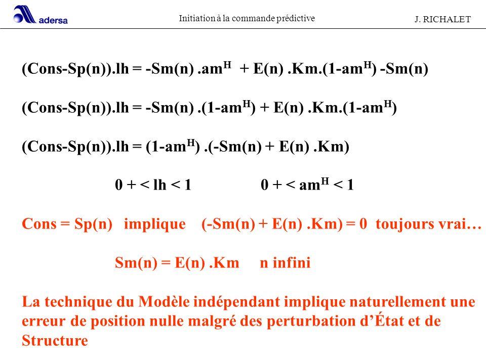 Initiation à la commande prédictive J. RICHALET (Cons-Sp(n)).lh = -Sm(n).am H + E(n).Km.(1-am H ) -Sm(n) (Cons-Sp(n)).lh = -Sm(n).(1-am H ) + E(n).Km.