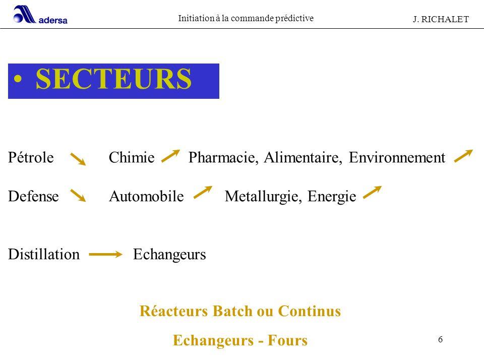 Initiation à la commande prédictive J. RICHALET 6 PétroleChimie Pharmacie, Alimentaire, Environnement DefenseAutomobileMetallurgie, Energie Distillati