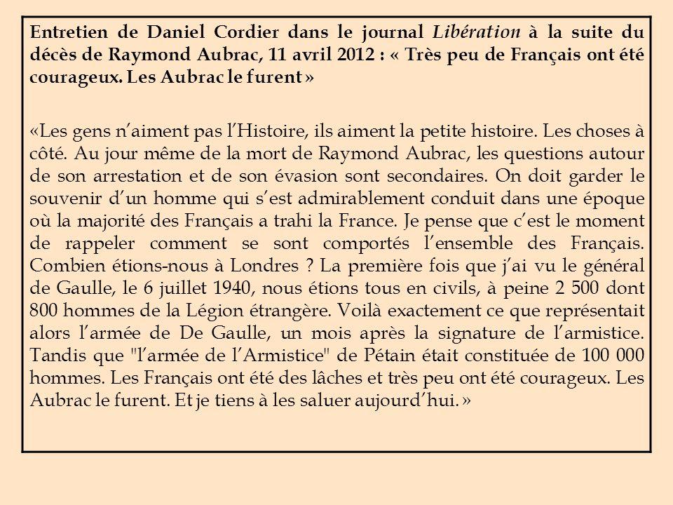 Entretien de Daniel Cordier dans le journal Libération à la suite du décès de Raymond Aubrac, 11 avril 2012 : « Très peu de Français ont été courageux