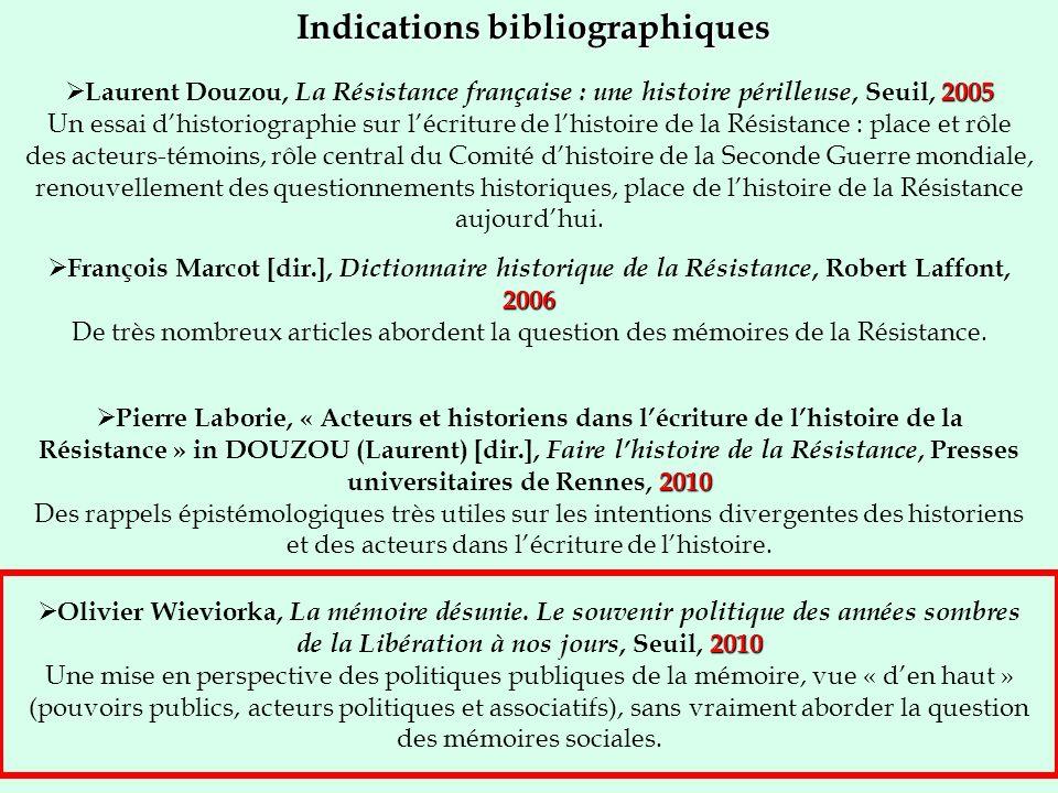 Indications bibliographiques 2005 Laurent Douzou, La Résistance française : une histoire périlleuse, Seuil, 2005 Un essai dhistoriographie sur lécritu