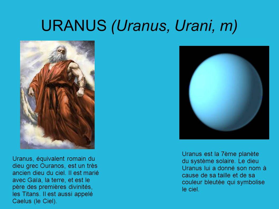 URANUS (Uranus, Urani, m) Uranus est la 7ème planète du système solaire. Le dieu Uranus lui a donné son nom à cause de sa taille et de sa couleur bleu