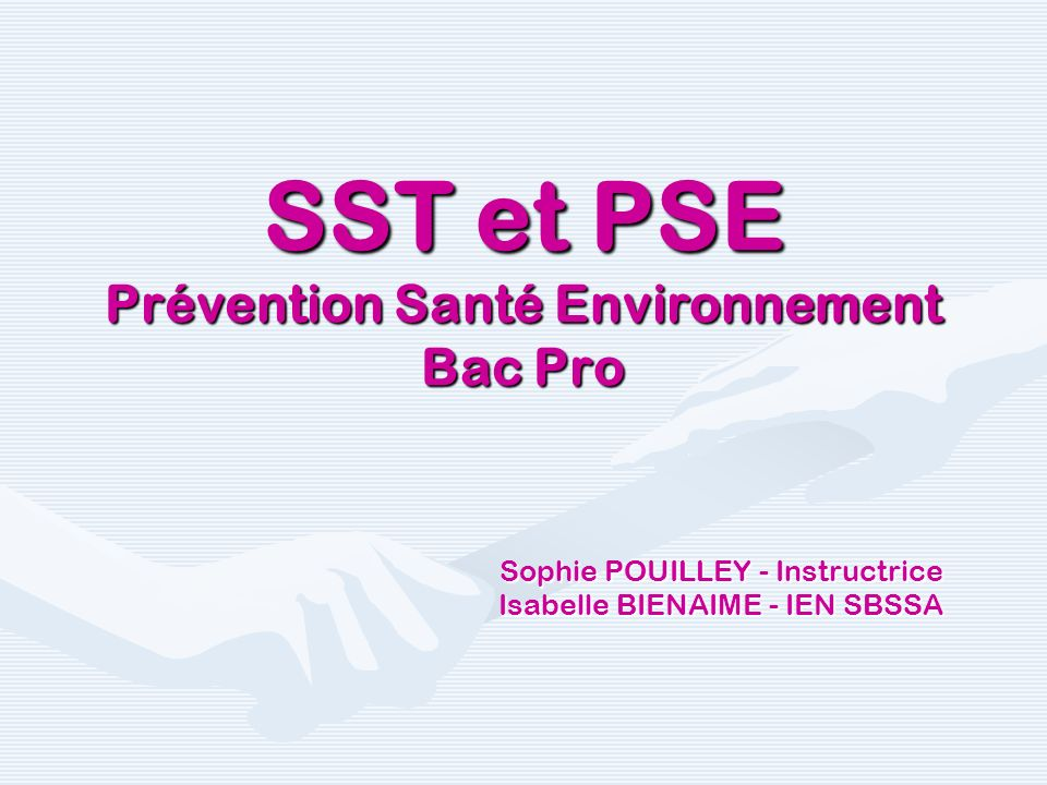 SST et PSE Prévention Santé Environnement Bac Pro Sophie POUILLEY - Instructrice Isabelle BIENAIME - IEN SBSSA