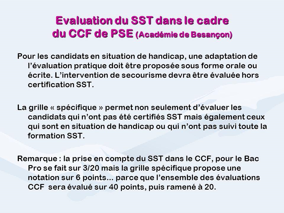 Evaluation du SST dans le cadre du CCF de PSE (Académie de Besançon) Pour les candidats en situation de handicap, une adaptation de lévaluation pratiq