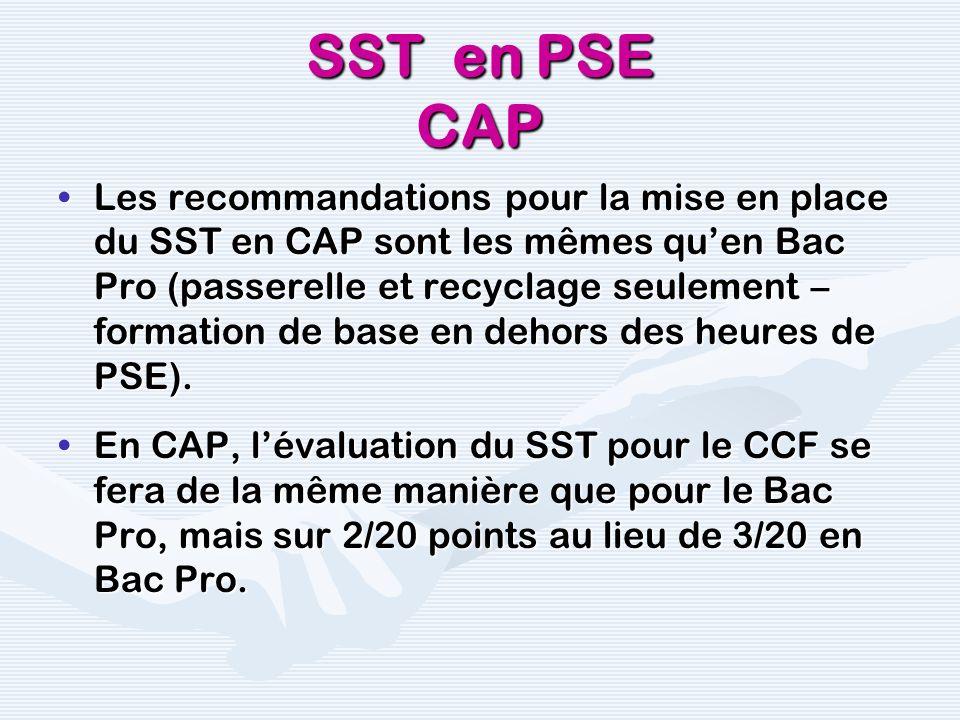 SST en PSE CAP Les recommandations pour la mise en place du SST en CAP sont les mêmes quen Bac Pro (passerelle et recyclage seulement – formation de b