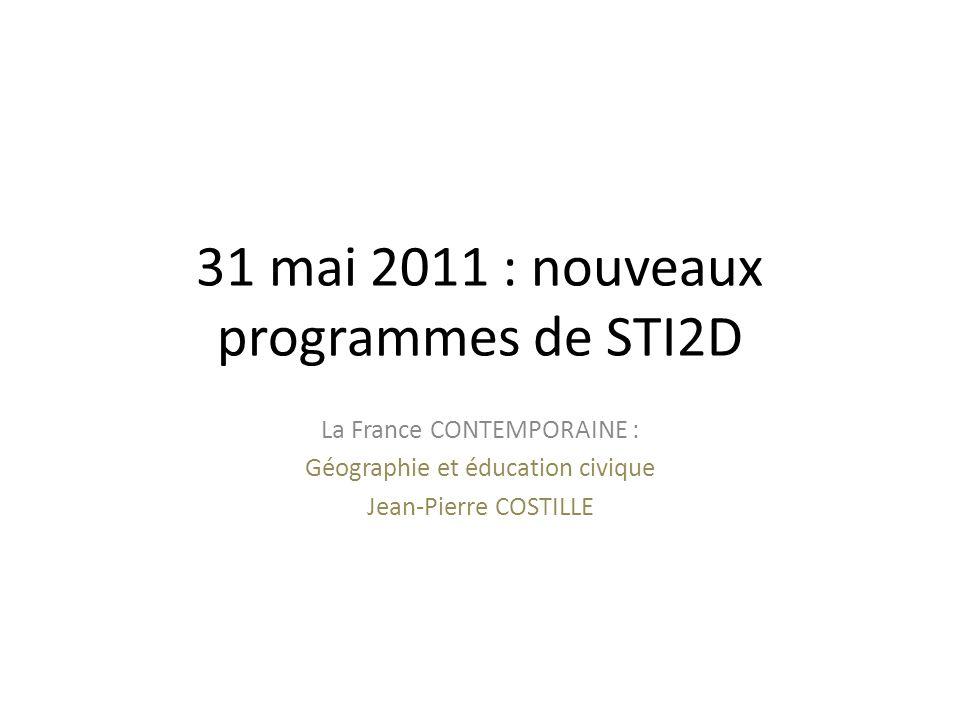 La France CONTEMPORAINE : Géographie et éducation civique Jean-Pierre COSTILLE 31 mai 2011 : nouveaux programmes de STI2D