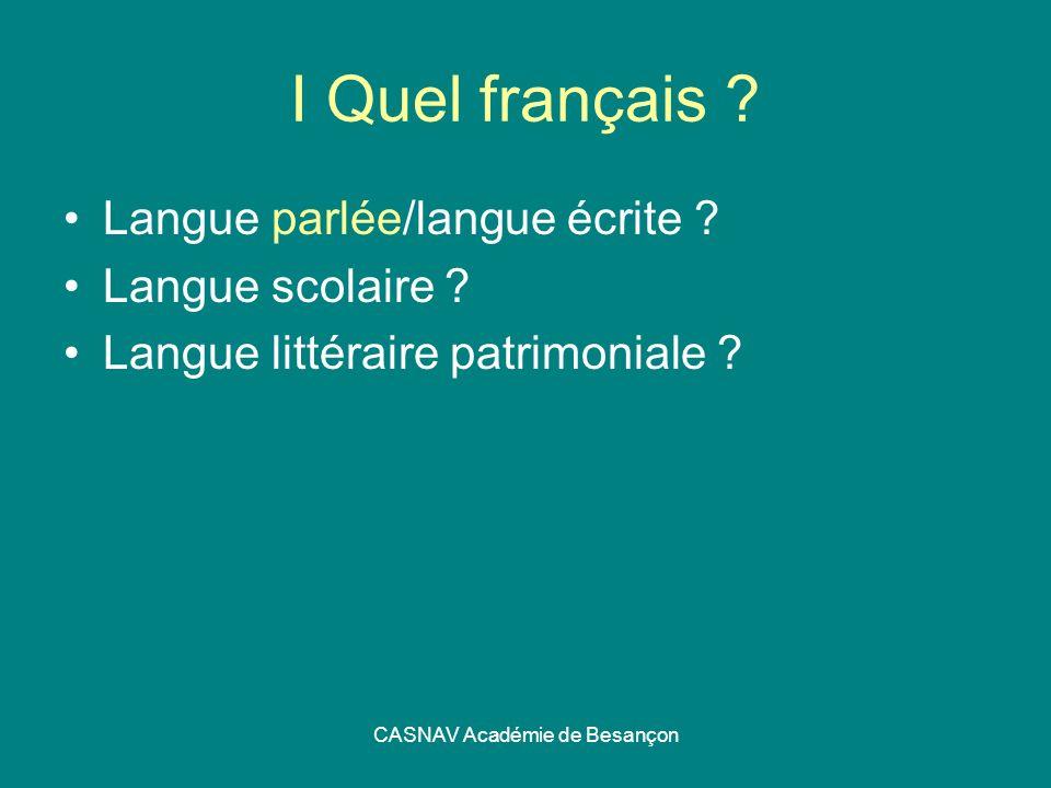 CASNAV Académie de Besançon I Quel français ? Langue parlée/langue écrite ? Langue scolaire ? Langue littéraire patrimoniale ?
