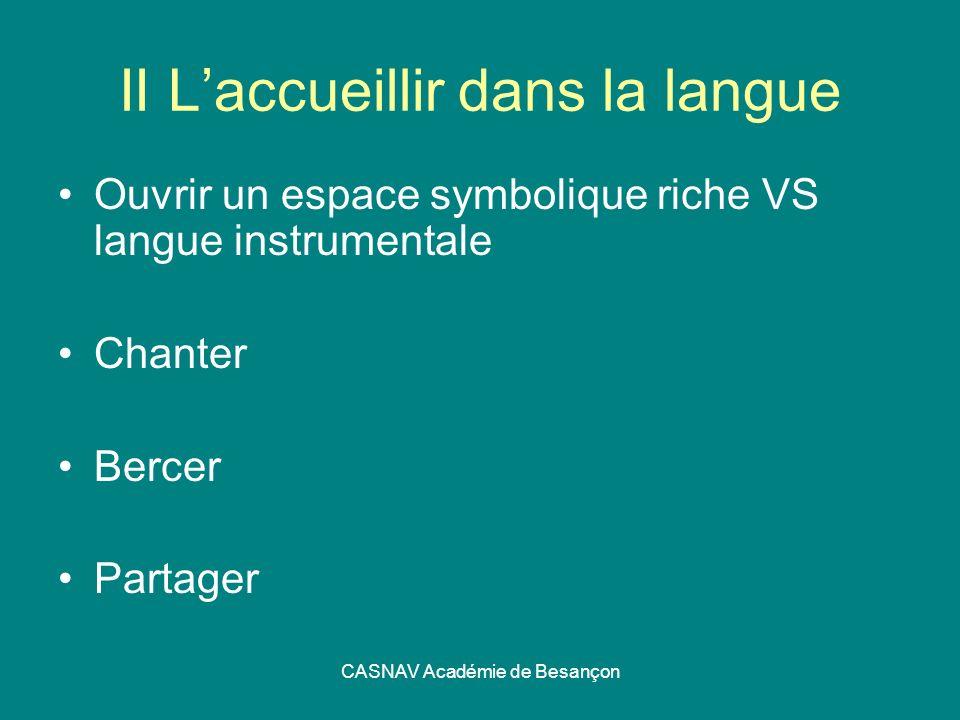 CASNAV Académie de Besançon II Laccueillir dans la langue Ouvrir un espace symbolique riche VS langue instrumentale Chanter Bercer Partager