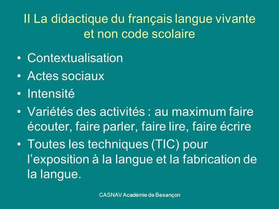 CASNAV Académie de Besançon II La didactique du français langue vivante et non code scolaire Contextualisation Actes sociaux Intensité Variétés des ac