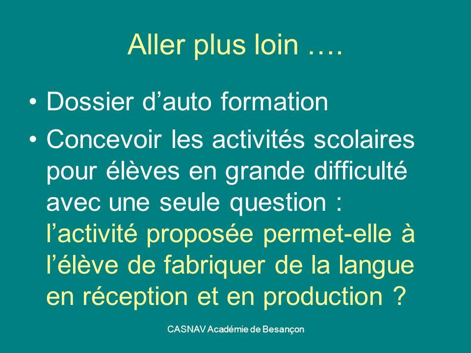 CASNAV Académie de Besançon Aller plus loin …. Dossier dauto formation Concevoir les activités scolaires pour élèves en grande difficulté avec une seu
