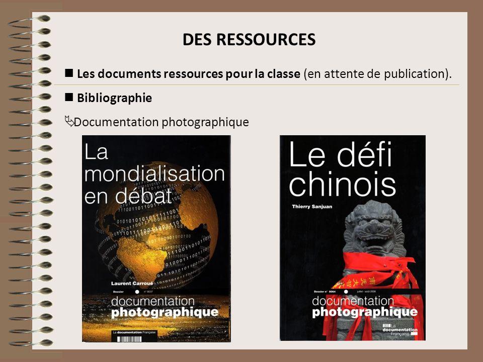 DES RESSOURCES Les documents ressources pour la classe (en attente de publication). Bibliographie Documentation photographique