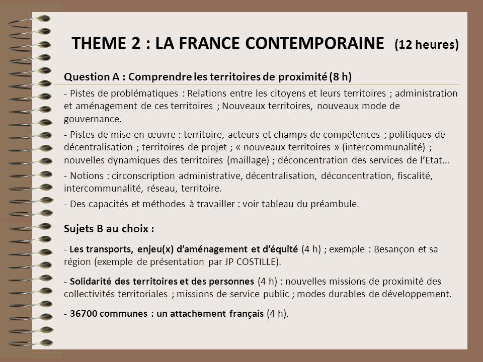 THEME 2 : LA FRANCE CONTEMPORAINE (12 heures) Question A : Comprendre les territoires de proximité (8 h) - Pistes de problématiques : Relations entre