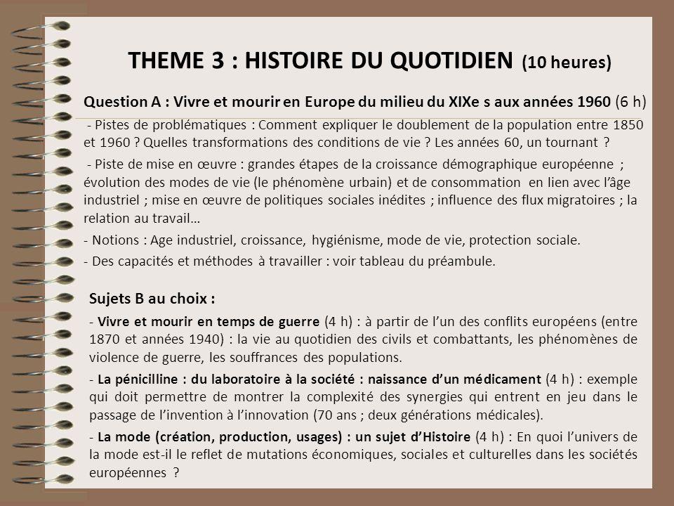 THEME 3 : HISTOIRE DU QUOTIDIEN (10 heures) Question A : Vivre et mourir en Europe du milieu du XIXe s aux années 1960 (6 h) - Pistes de problématique