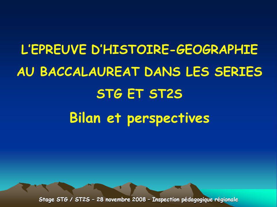 Stage STG / ST2S – 28 novembre 2008 – Inspection pédagogique régionale LEPREUVE DHISTOIRE-GEOGRAPHIE AU BACCALAUREAT DANS LES SERIES STG ET ST2S Bilan
