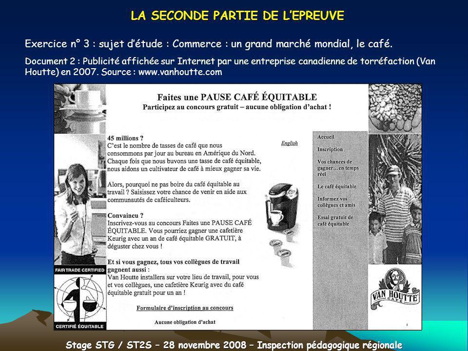 Stage STG / ST2S – 28 novembre 2008 – Inspection pédagogique régionale LA SECONDE PARTIE DE LEPREUVE Exercice n° 3 : sujet détude : Commerce : un gran