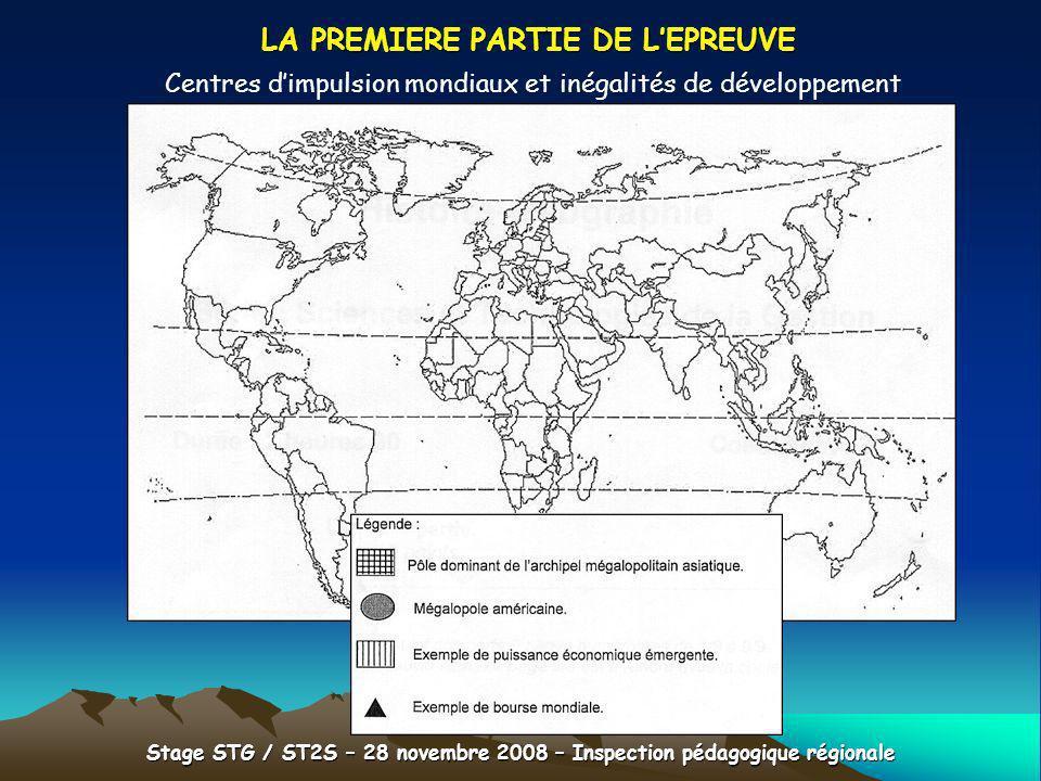 Stage STG / ST2S – 28 novembre 2008 – Inspection pédagogique régionale LA PREMIERE PARTIE DE LEPREUVE Centres dimpulsion mondiaux et inégalités de dév