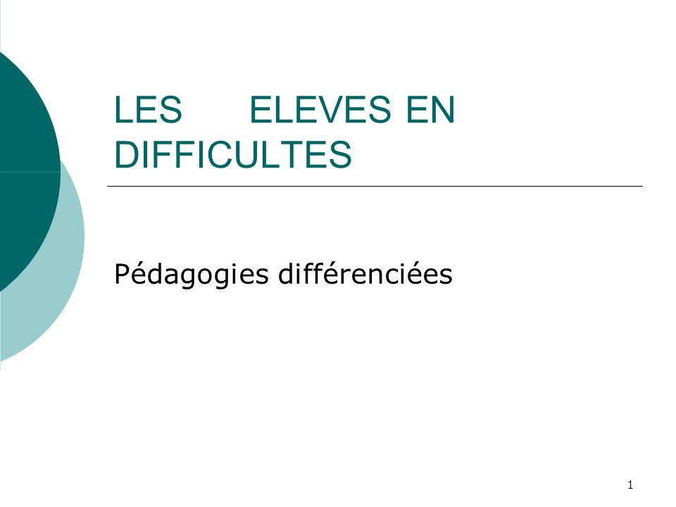 1 LES ELEVES EN DIFFICULTES Pédagogies différenciées