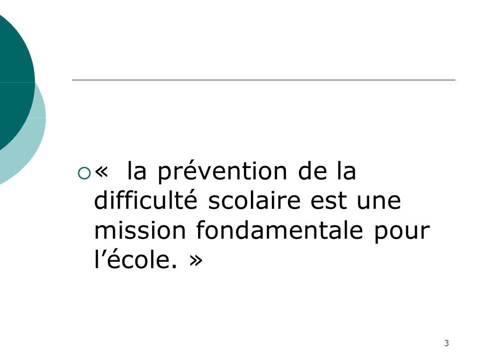 3 « la prévention de la difficulté scolaire est une mission fondamentale pour lécole. »
