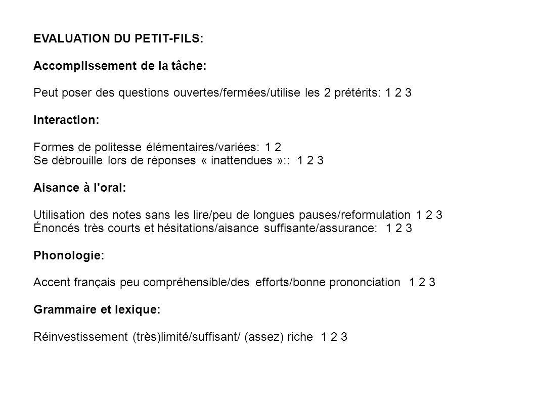 EVALUATION DU PETIT-FILS: Accomplissement de la tâche: Peut poser des questions ouvertes/fermées/utilise les 2 prétérits: 1 2 3 Interaction: Formes de