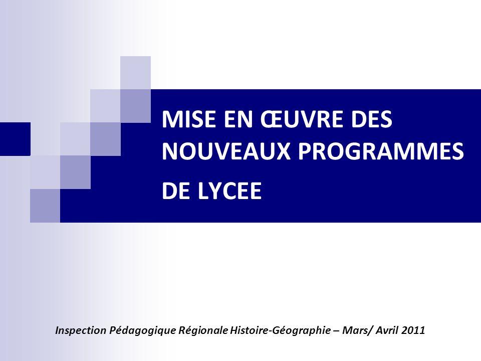 MISE EN ŒUVRE DES NOUVEAUX PROGRAMMES DE LYCEE Inspection Pédagogique Régionale Histoire-Géographie – Mars/ Avril 2011