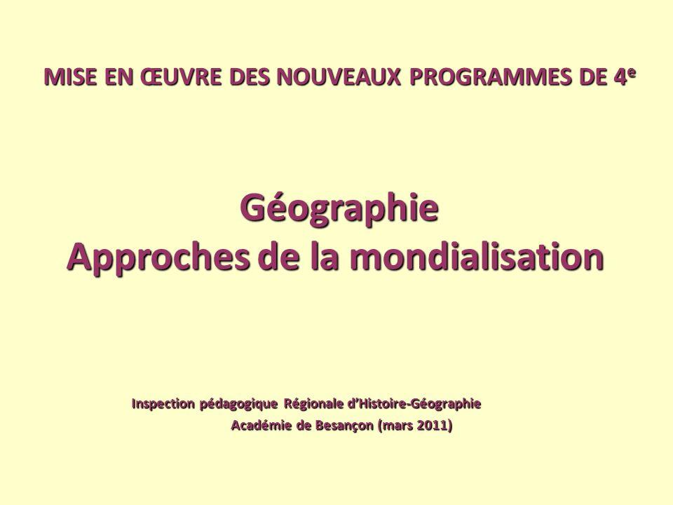 MISE EN ŒUVRE DES NOUVEAUX PROGRAMMES DE 4 e Géographie Approches de la mondialisation Approches de la mondialisation Inspection pédagogique Régionale