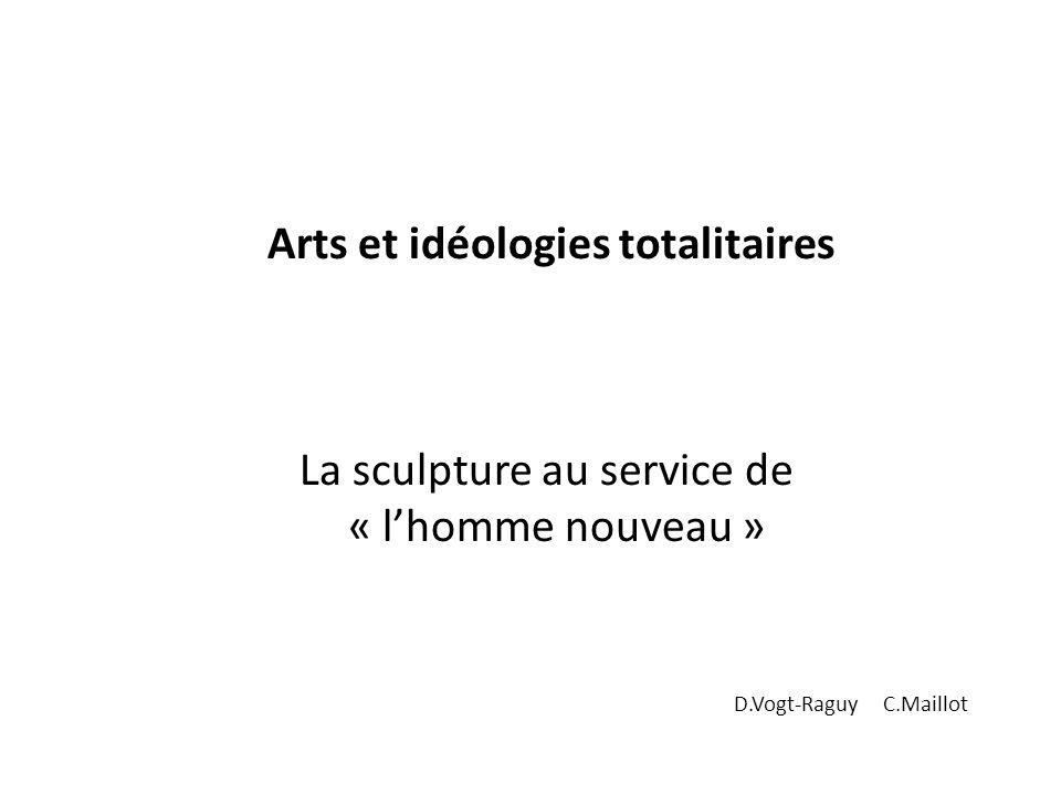 Arts et idéologies totalitaires La sculpture au service de « lhomme nouveau » D.Vogt-Raguy C.Maillot