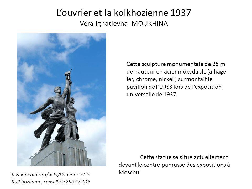Louvrier et la kolkhozienne 1937 Vera Ignatievna MOUKHINA Cette sculpture monumentale de 25 m de hauteur en acier inoxydable (alliage fer, chrome, nic