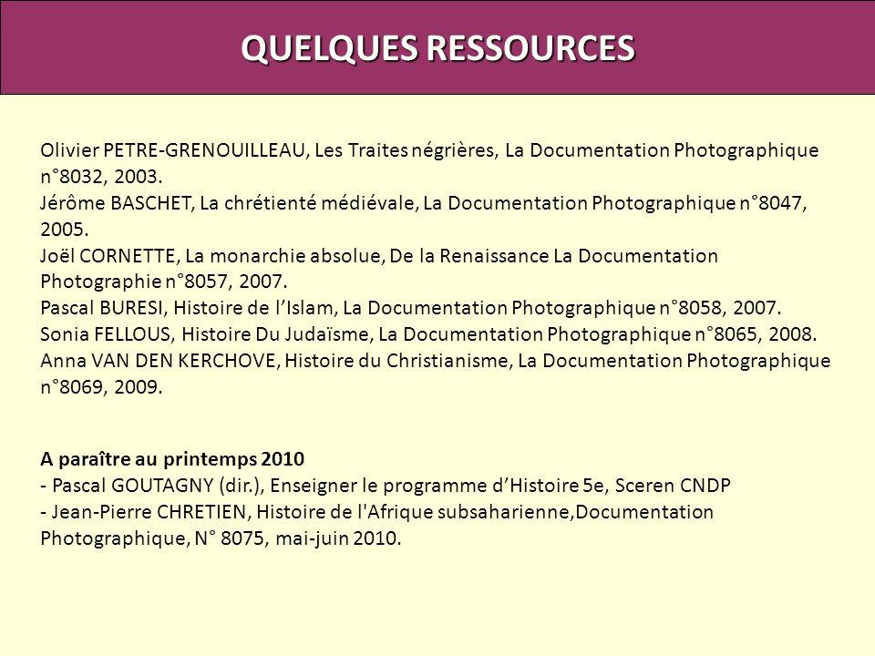 QUELQUES RESSOURCES Olivier PETRE-GRENOUILLEAU, Les Traites négrières, La Documentation Photographique n°8032, 2003. Jérôme BASCHET, La chrétienté méd