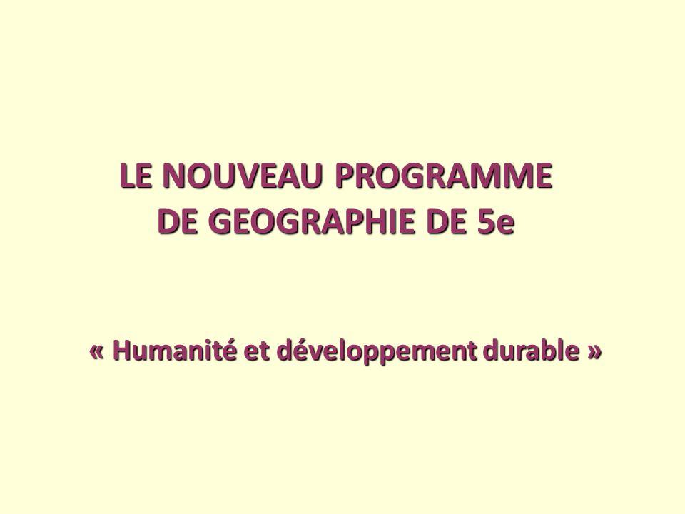 LE NOUVEAU PROGRAMME DE GEOGRAPHIE DE 5e « Humanité et développement durable »